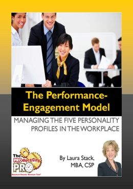 The Performance Engagement Model - Managing the Five Personality Profiles in the Workplace