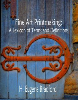 Fine Art Printmaking: A Lexicon of Terms and Definitions