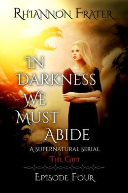 In Darkness We Must Abide (The Gift, Episode 4)