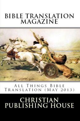 BIBLE TRANSLATION MAGAZINE: All Things Bible Translation (May 2013)