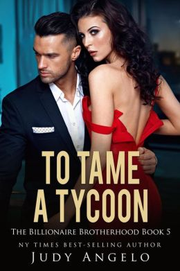 To Tame a Tycoon (The BAD BOY BILLIONAIRES Series, #5)