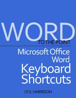 To The Point Microsoft Office Word Keyboard Shortcuts