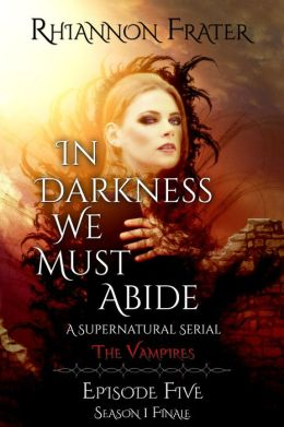 In Darkness We Must Abide (The Vampires, Episode 5)