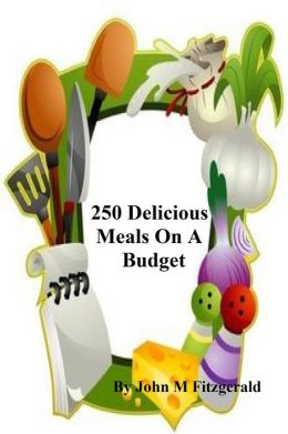 250 Delicious Meals On A Budget