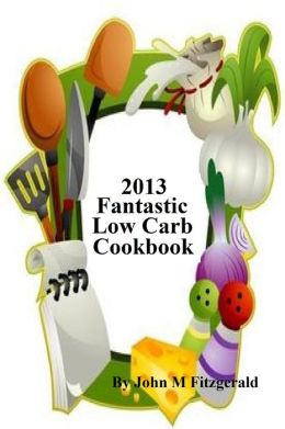 2013 Fantastic Low Carb Cookbook