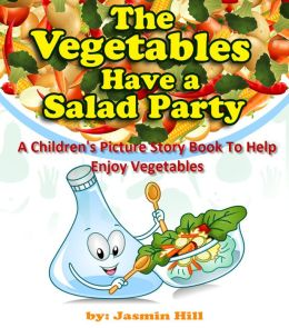 The Vegetables Have A Party: A Children's Picture Story Book To Help Enjoy Vegetables