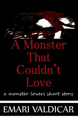A Monster That Couldn't Love - A Monster Lovers short story