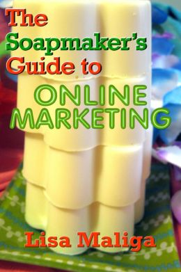 The Soapmaker's Guide to Online Marketing