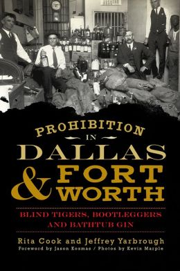 Prohibition in Dallas and Fort Worth: Blind Tigers, Bootleggers and Bathtub Gin