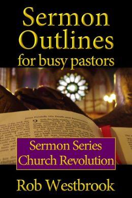 Sermon Outlines for Busy Pastors: Church Revolution Sermon Series