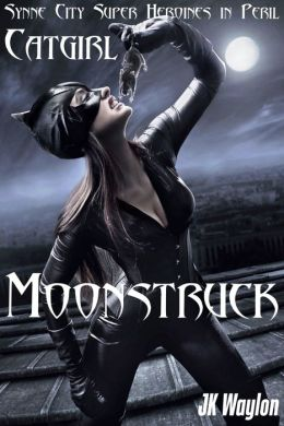 Catgirl: Moonstruck (Synne City Super Heroines in Peril)