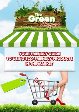 The Green Shopper: Your friendly guide using eco-friendly products in the mark