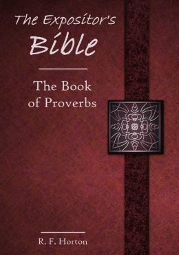 The Expositor's Bible : The Book of Proverbs (Illustrated)