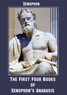 The First Four Books of Xenophon's Anabasis (Illustrated)