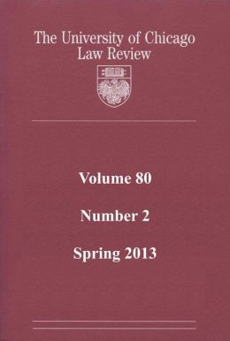 University of Chicago Law Review: Volume 80, Number 2 - Spring 2013