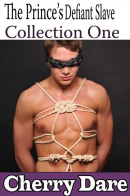 The Prince's Defiant Servant: Collection One (Gay BDSM Erotic Romance)