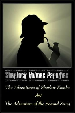 Two Sherlock Holmes Parodies The Adventures of Sherlaw Kombs And The Adventure of the Second Swag