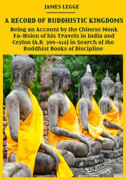 A Record of Buddhistic Kingdoms : Being an Account by the Chinese Monk Fa-Hsien of his Travels in India and Ceylon (A.D. 399-414) in Search of the Buddhist Books of Discipline (Illustrated)
