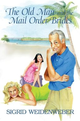 The Old Man and the Mail-Order Brides (for fans of Sophie Kinsella, Janet Evanovich, Rachel Gibson, Susan Elizabeth Phillips)