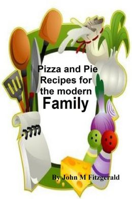 Pizza and Pie Recipes for the modern family