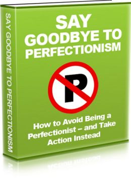 Say Goodbye To Perfectiotism:
