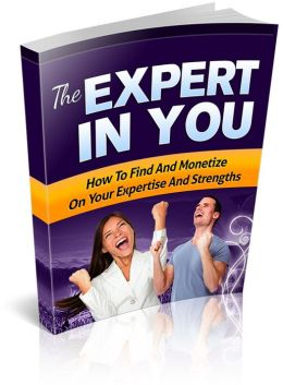 The Expert In You: DIscover How To Find And Monetize on Your Expertise And Strengths! (Brand New) AAA+++