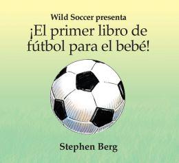 ¡El primer libro de fútbol para el bebé! / Baby's first soccer! (Spanish Edition)