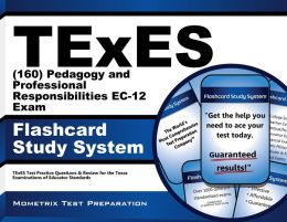 TExES (160) Pedagogy and Professional Responsibilities EC-12 Exam Flashcard Study System