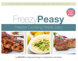 Freezy Peasy: Freezer Cooking Made Easy