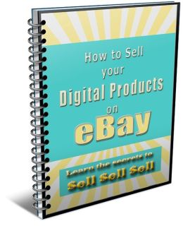How To Sell Your Digital Products On eBay - Learn The Secrets To Sell Sell Sell!