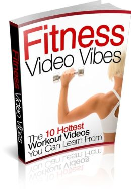 Fitness Video Vibes - The 10 Hottest Workout Videos You Can Learn From