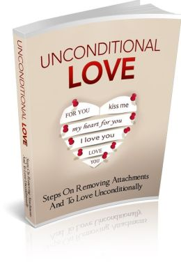 Unconditional Love - Step On Removing Attachments And To Love Unconditionally