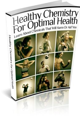 Healthy Chemistry For Optimal Health - Learn About Chemical That Will Harm Or Aid You