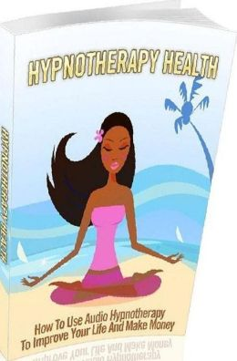 eBook about Hypnotherapy Health - How To Use Audio Hypnotherapy To Improve Your Life And Make Money!