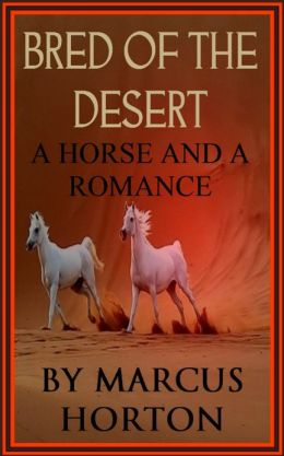 Bred Of The Desert ( A Horse And A Romance )