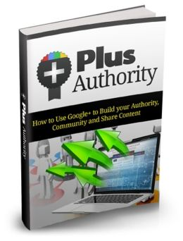 Plus Authority - How To use Google+ To Build Your Authority Community And Share Content