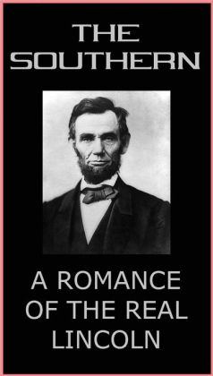 THE SOUTHERNER - A ROMANCE OF THE REAL LINCOLN