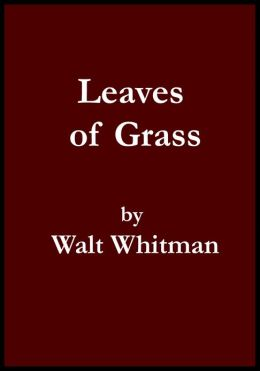 Leaves of Grass by Walt Whitman (Deathbed Edition)