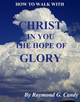How to Walk with Christ in You the Hope of Glory