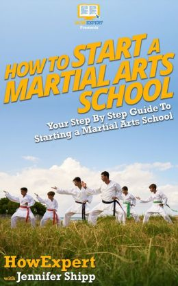 How To Start a Martial Arts School - Your Step-By-Step Guide To Starting a Martial Arts School