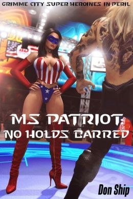 Ms Patriot: No Holds Barred (Grimme City Super Heroines in Peril)