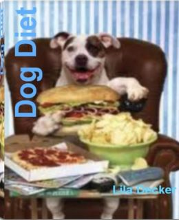 Dog Diet: The Complete Guide to Dog Treats, Dog Food Diet, Homemade Dog Food, Raw Dog Food and More