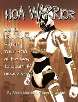 HOA Warrior: Battle Tactics for Fighting your HOA all the way to court if necessary