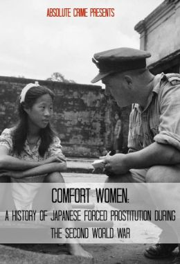 Comfort Women: A History of Japanese Forced Prostitution During the Second World War