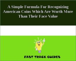A Simple Formula For Recognizing American Coins Which Are Worth More Than Their Face Value