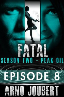 Fatal Episode 8 : Season 2 - Peak Oil (Alexa Guerra - The Female Jack Reacher)