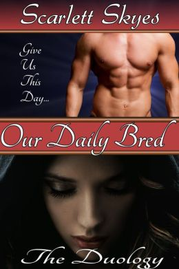 Our Daily Bred: The Duology (paranormal breeding sex gangbang)