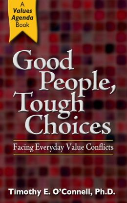 Good People, Tough Choices: Facing Everyday Value Conflicts