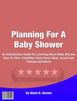 Planning For A Baby Shower: An Introductory Guide for Learning About An Introductory Guide for Learning about Baby Shower, How to Plan, Checklist, Party Favor Ideas, Creative Invitations, Themes and More!