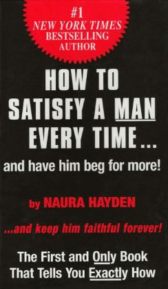 How to Satisfy a Man Every Time...and have him beg for more!